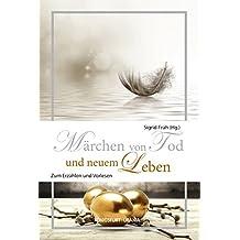Märchen von Tod und neuem Leben: Zum Erzählen und Vorlesen