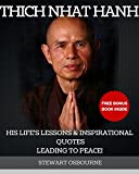 Thich Nhat Hanh: His Life's Lessons and Inspirational Quotes Leading to Peace! (+ 2 Free Bonus Books Inside!) (Thich Nhat Hanh,mindfulness training,mindfulness in plain english,mindful meditation)