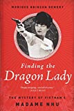 Finding the Dragon Lady: The Mystery of Vietnam's Madame Nhu