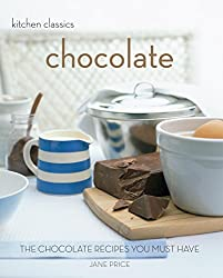 Kitchen Classics Chocolate: The Chocolate Recipes You Must Have