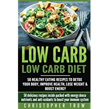 Low Carb: Low Carb Diet: 50 Healthy Eating Recipes to Detox Your Body, Improve Health, Lose Weight & Boost Energy: 50 delicious recipes inside packed with ... Cookbook, Low Carb Diet) (English Edition)