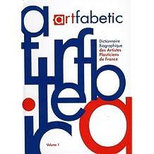 Artfabetic : Dictionnaire biographique des artistes plasticiens de France, Tome 1