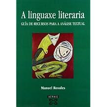 A linguaxe literaria: Guía de recursos para a análise textual (Obras De Referencia - Xerais Universitaria - Lingua E Literatura)