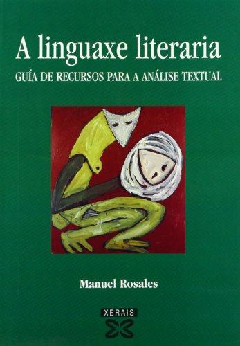 A linguaxe literaria: Guía de recursos para a análise textual (Obras De Referencia - Xerais Universitaria - Lingua E Literatura) por Manuel Rosales Cereijo