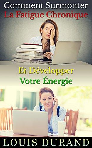 Comment Surmonter La Fatigue Chronique Et Développer Votre Énergie