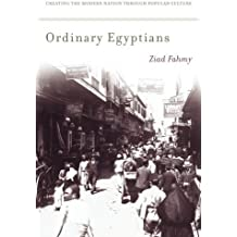 Ordinary Egyptians: Creating the Modern Nation through Popular Culture by Ziad Fahmy (2011-05-31)