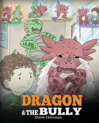 Dragon and The Bully: Teach Your Dragon How To Deal With The Bully. A Cute Children Story To Teach Kids About Dealing with Bullying in Schools. (My Dragon Books, Band 5)