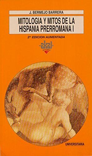 Mitología y mitos de la Hispania prerromana I (Universitaria) por José Carlos Bermejo Barrera