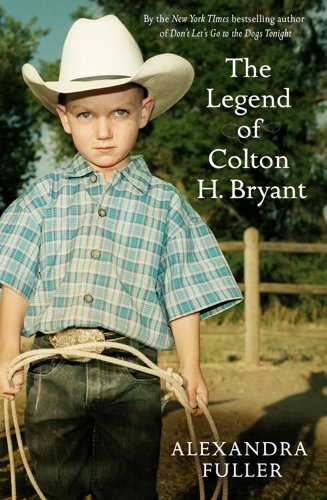 colton h bryant From the bestselling author of don't let's go to the dogs tonight and scribbling the cat, the unforgettable true story of a boy who comes of age in the oil-fields and open plains of wyoming a heartrending story of the human spirit that lays bare where it.