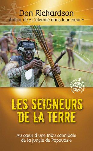 Les seigneurs de la terre : Triomphe de la lumière au sein d'une tribu cannibale de Papouasie par Don Richardson