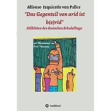 """""""Das Gegenteil von arid ist b(e)rid"""": Stilblüten des deutschen Schulalltags"""