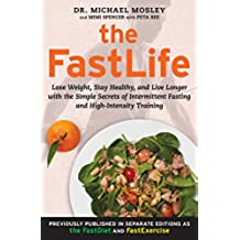 The FastLife: Lose Weight, Stay Healthy, and Live Longer with the Simple Secrets of Intermittent Fasting and High-Intensity Training (English Edition)