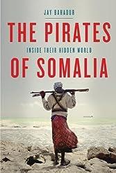The Pirates of Somalia: Inside Their Hidden World by Jay Bahadur (2011-07-19)