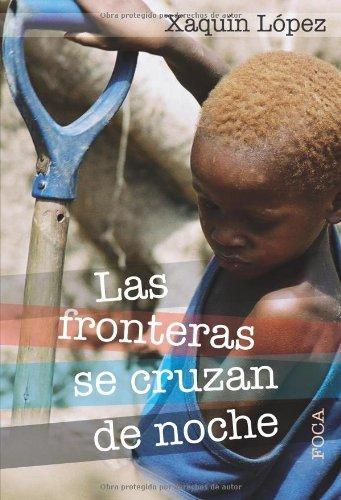 Las fronteras se cruzan de noche (Investigación) por Xaquín López