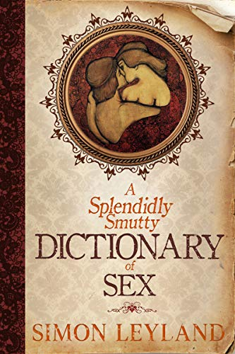 A Splendidly Smutty Dictionary of Sex (English Edition)