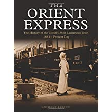 The Orient Express: The History of the World\'s Most Luxurious Train 1883-Present Day (Golden Age of Travel)