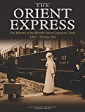 The Orient Express: The History of the World's Most Luxurious Train 1883-Present Day (Golden Age of Travel) - Anthony Burton