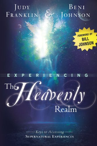 Experiencing the Heavenly Realm: Keys to Accessing Supernatural Experiences (English Edition)