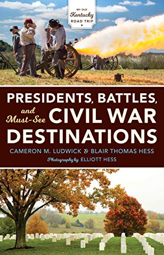 Presidents, Battles, and Must-See Civil War Destinations: Exploring a Kentucky Divided (English Edition)