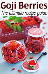 Goji Berries :The Ultimate Recipe Guide - Over 30 Delicious & Best Selling Recipes (English Edition)