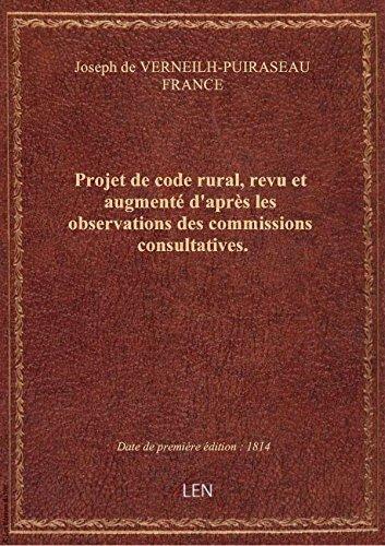 Projet de code rural, revu et augmenté d'après les observations des commissions consultatives.