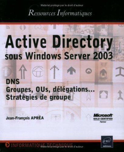 Active Directory : Sous Windows Server 2003 DNS, OUs, délégations Stratégies de groupe
