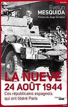 La Nueve 24 aout 1944 - Ces républicains espagnols qui ont libéré Paris (Documents) de [MESQUIDA, Evelyn]