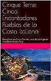 Cinque Terre: Cinco Encantadores Pueblos de la Costa Italiana: Descubre las Cinco Tierras, uno de los lugares más bonitos de Italia