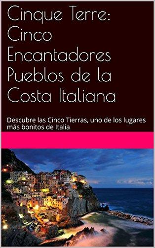 Cinque Terre: Cinco Encantadores Pueblos de la Costa Italiana: Descubre las Cinco Tierras, uno de los lugares más bonitos de Italia por Eva Foster