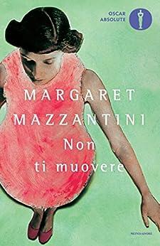 Non ti muovere (Oscar grandi bestsellers Vol. 1489) di [Mazzantini, Margaret]