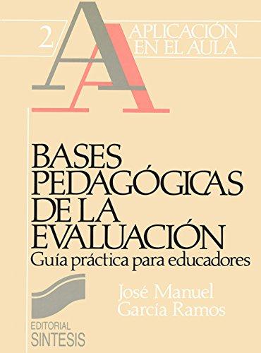 Bases pedagógicas de la evaluación. Guía didáctica para educadores (Aplicación en el aula) por José Manuel García Ramos