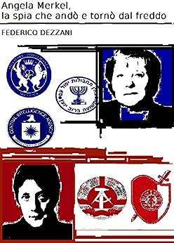 Angela Merkel, la spia che andò e tornò dal freddo di [Dezzani, Federico]