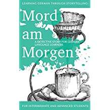 Learning German through Storytelling: Mord Am Morgen - a detective story for German language learners (includes exercises): for intermediate and advanced learners: Volume 1 (Baumgartner & Momsen)