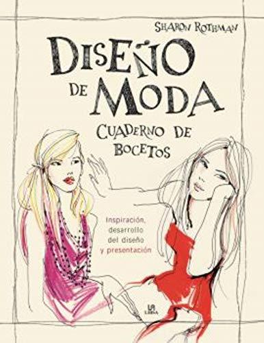 Diseño de moda. Cuaderno de bocetos. Inspiración, desarrollo del diseño y presen (Historia de la Moda)