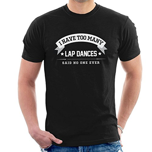 I Have Too Many Lap Dances Said No One Ever Men's T-Shirt Black