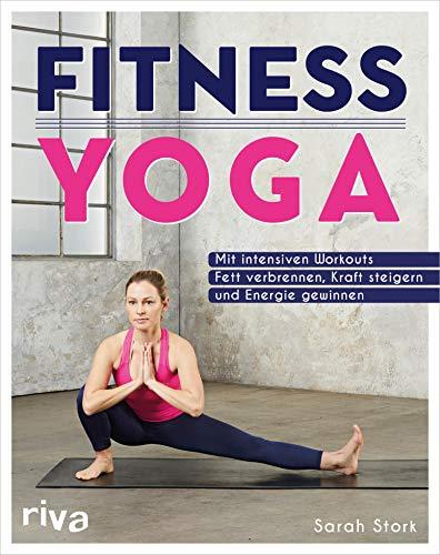 Fitness-Yoga: Mit intensiven Workouts Fett verbrennen, Kraft steigern und Energie gewinnen