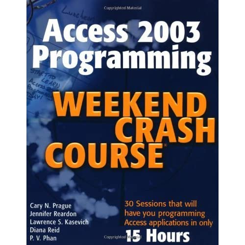 Access 2003 Programming Weekend Crash Course by Cary N. Prague (2003-10-10)