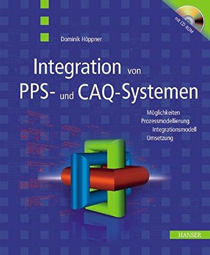 Integration von PPS- und CAQ-Systemen: Möglichkeiten, Prozessmodellierung, Integrationsmodell, Umsetzung
