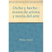 Dicho y hecho : textos de artista y teoría del arte