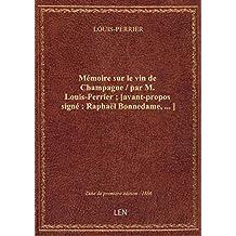 Mémoire sur le vin de Champagne / par M. Louis-Perrier ; [avant-propos signé : Raphaël Bonnedame,...