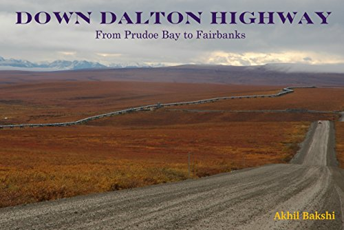 DOWN DALTON HIGHWAY: Driving the Ice Road from Prudoe Bay to Fairbanks (English Edition)