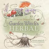 Garden Witch's Herbal: Green Magick, Herbalism & Spirituality