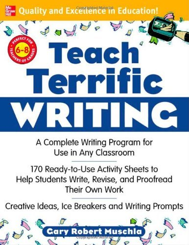 Teach Terrific Writing, Grades 6-8: A Complete Writing Program for Use in Any Classroom (McGraw-Hill Teacher Resources)