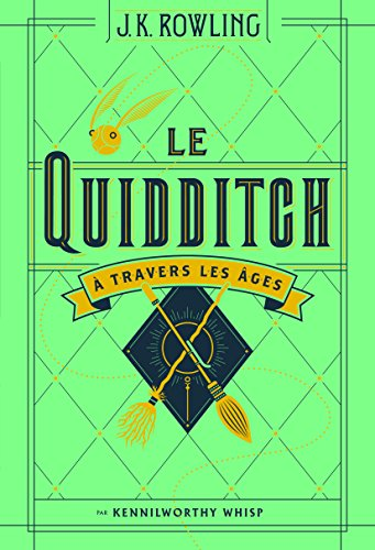 Le Quidditch à travers les âges: Quidditch through the ages par J.K. Rowling