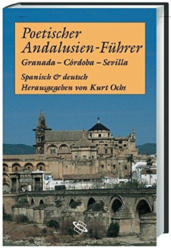 Poetischer Andalusien-Führer: Granada - Cordoba - Sevilla