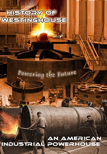 history-of-westinghouse-an-american-industrial