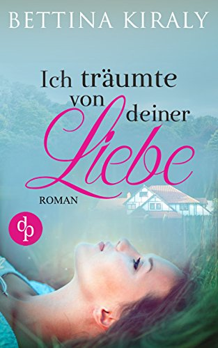 Buchseite und Rezensionen zu 'Ich träumte von deiner Liebe (Liebe, Liebesroman, Frauenroman)' von Bettina Kiraly