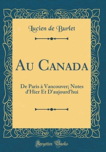 Au Canada: de Paris Vancouver; Notes D'Hier Et D'Aujourd'hui (Classic Reprint)