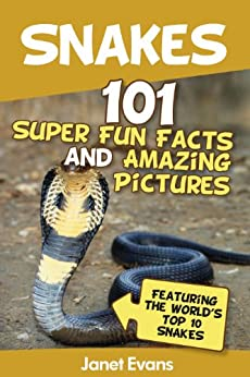 Snakes: 101 Super Fun Facts And Amazing Pictures (Featuring The World's Top 10 Snakes) Descargar ebooks PDF