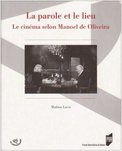 La parole et le lieu : Le cinéma selon Manoel de Oliveira